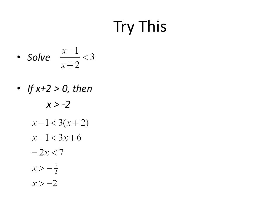 Try This Solve If x+2 > 0, then x > -2