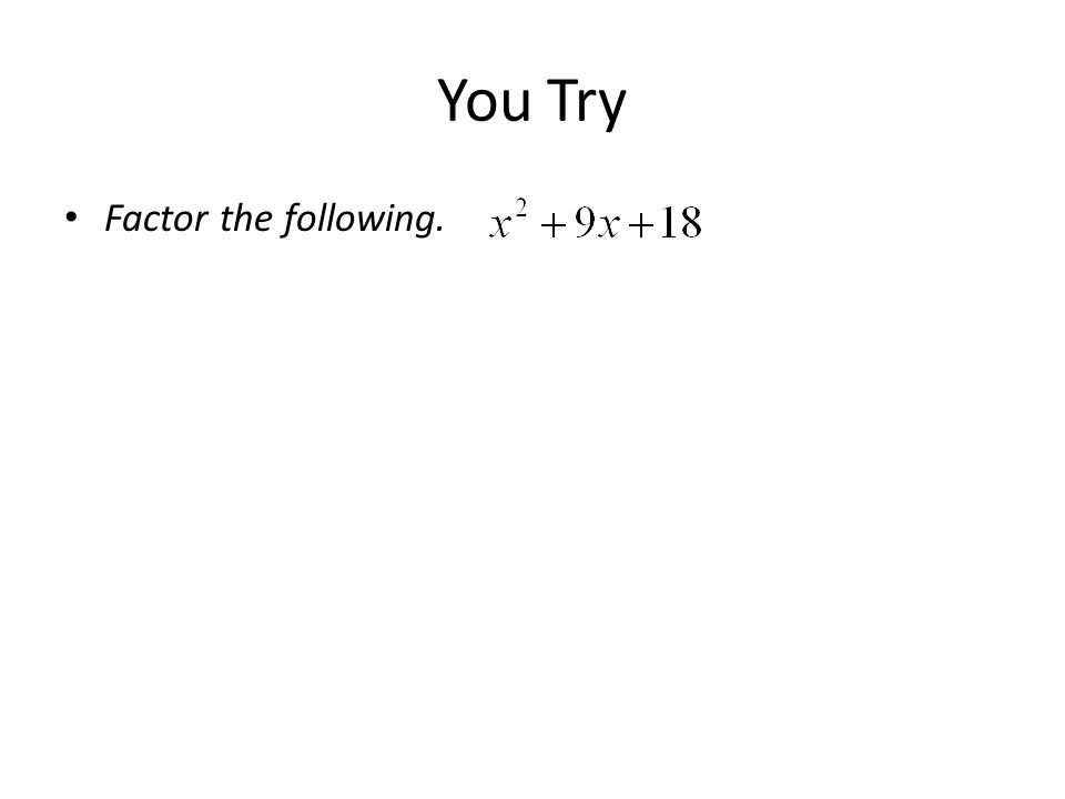 You Try Factor the following.