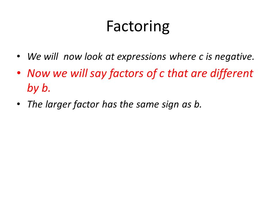 Factoring We will now look at expressions where c is negative. Now we will say factors of c that are different by b. The larger factor has the same si