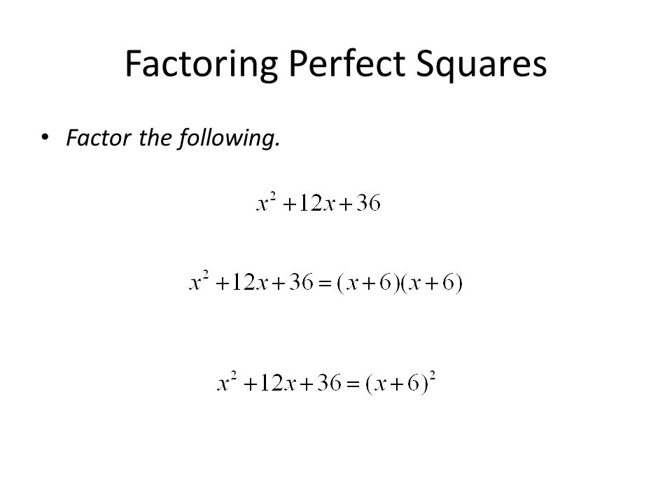 Factoring Perfect Squares Factor the following.