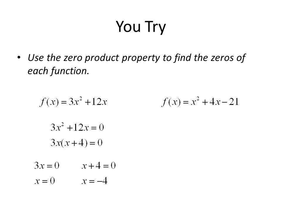 You Try Use the zero product property to find the zeros of each function.