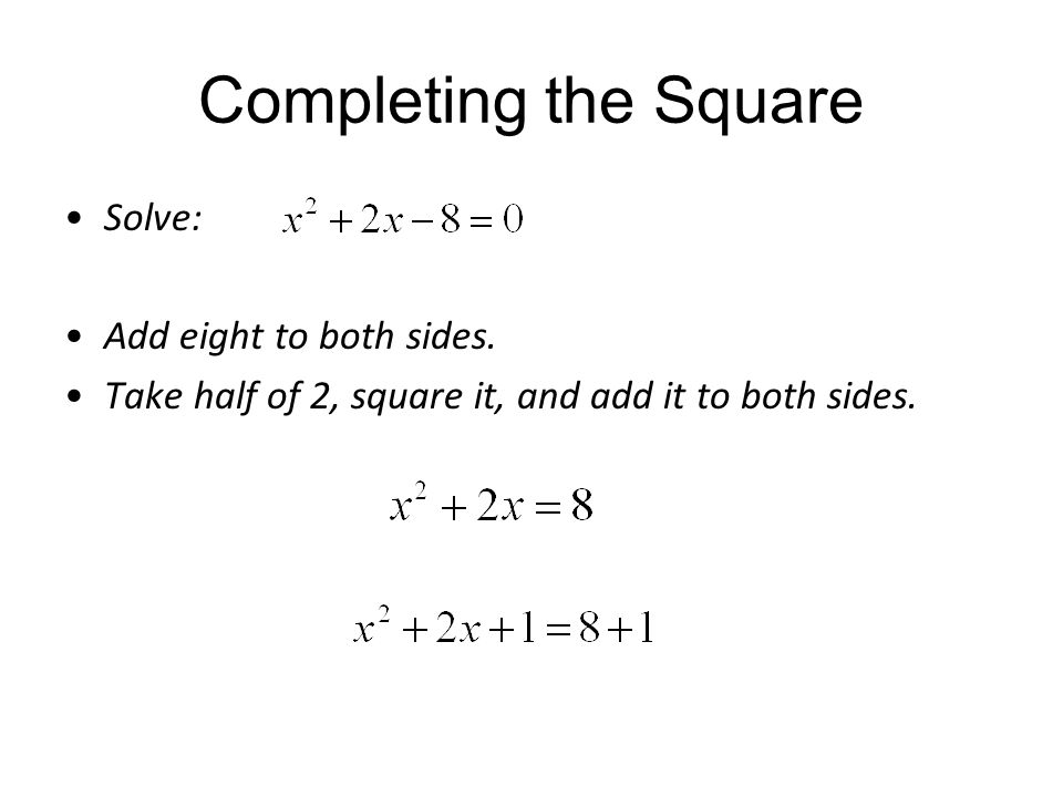 Completing the Square Solve: Add eight to both sides. Take half of 2, square it, and add it to both sides.