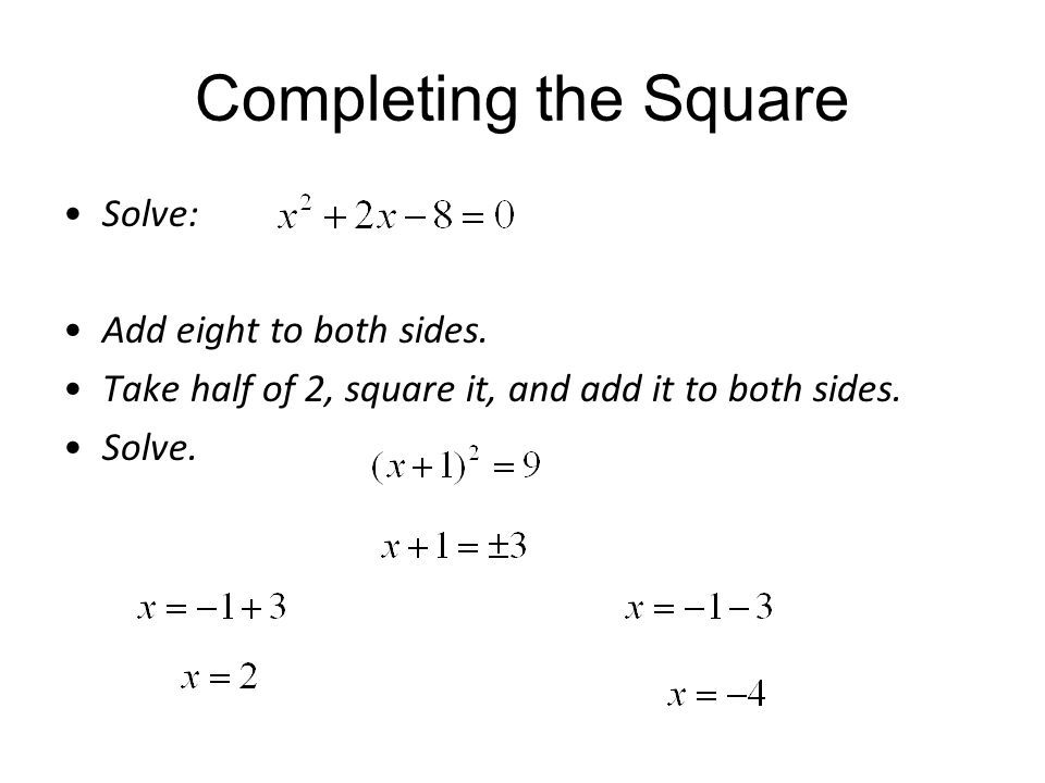 Completing the Square Solve: Add eight to both sides. Take half of 2, square it, and add it to both sides. Solve.