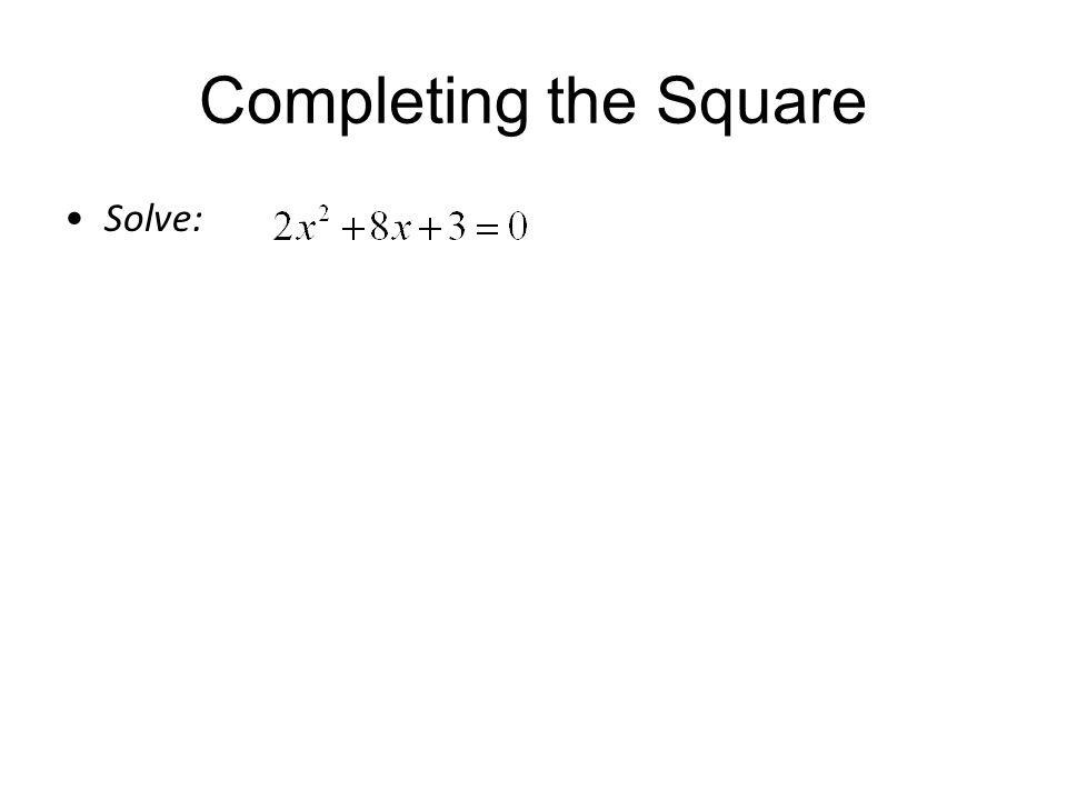 Completing the Square Solve: