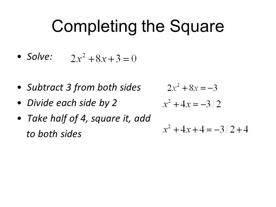 Completing the Square Solve: Subtract 3 from both sides Divide each side by 2 Take half of 4, square it, add to both sides
