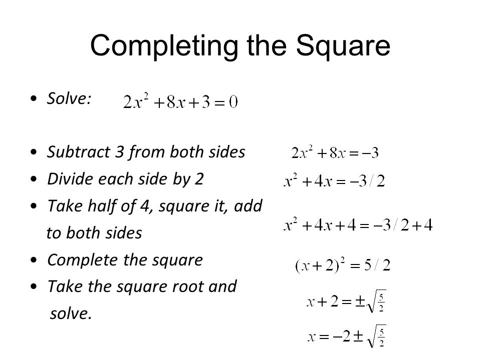 Completing the Square Solve: Subtract 3 from both sides Divide each side by 2 Take half of 4, square it, add to both sides Complete the square Take th