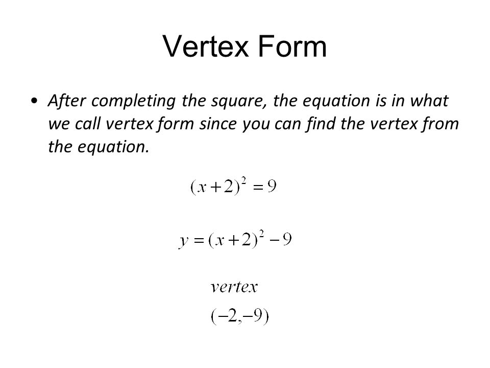 Vertex Form After completing the square, the equation is in what we call vertex form since you can find the vertex from the equation.