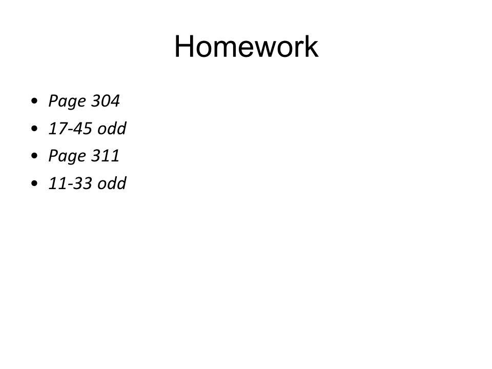 Homework Page 304 17-45 odd Page 311 11-33 odd