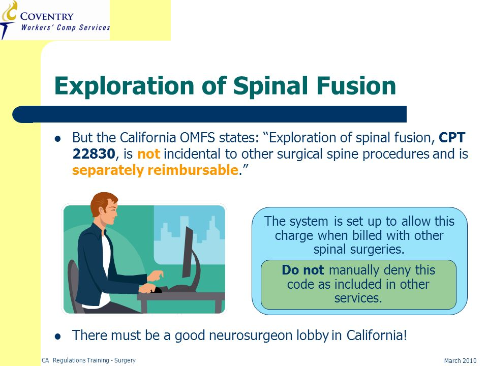 CA Regulations Training - Surgery March 2010 Exploration of Spinal Fusion But the California OMFS states: Exploration of spinal fusion, CPT 22830, is