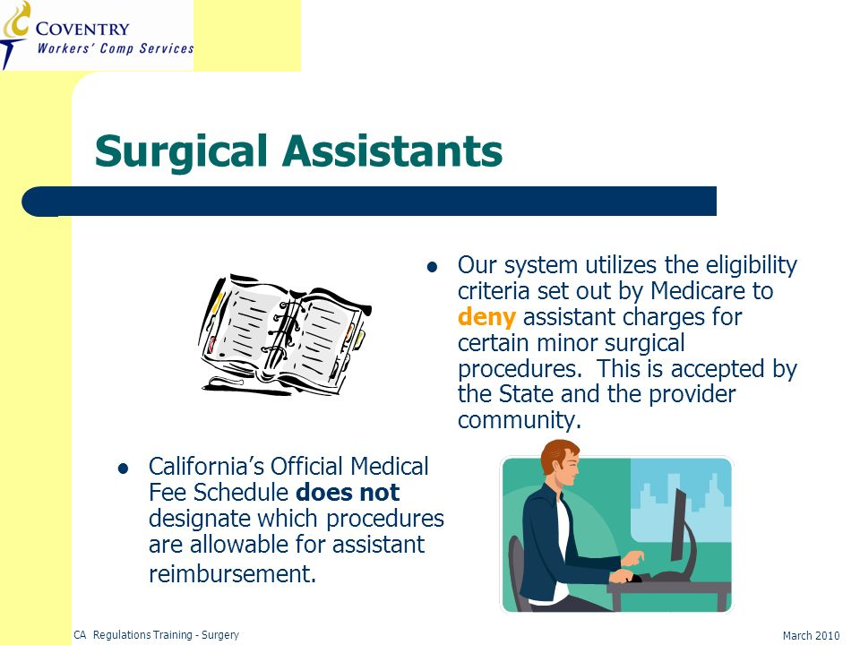 CA Regulations Training - Surgery March 2010 Surgical Assistants Californias Official Medical Fee Schedule does not designate which procedures are all