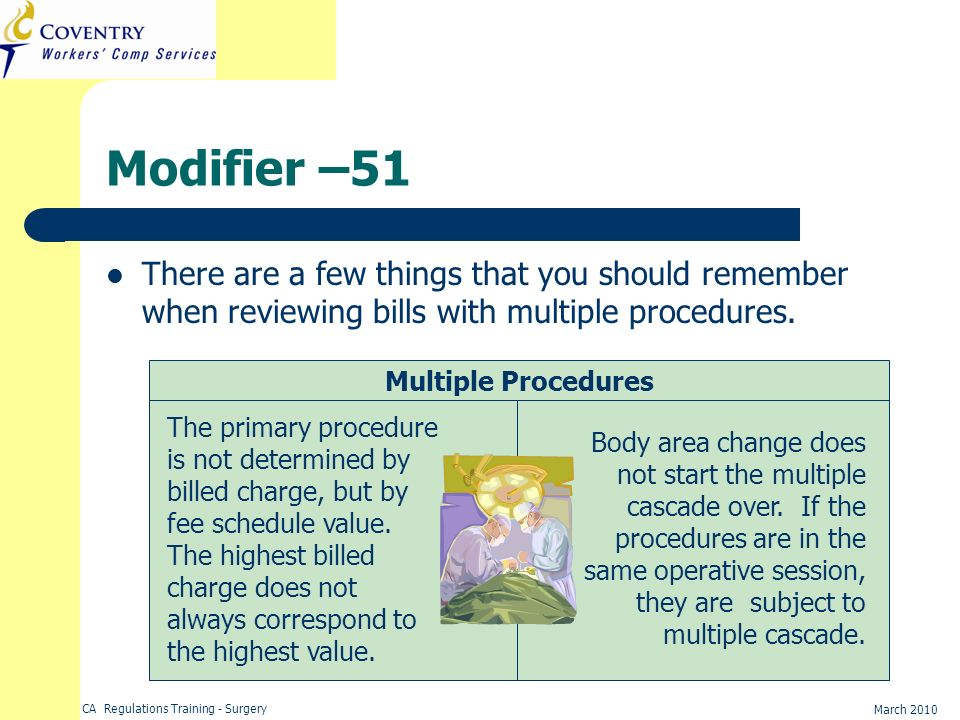 CA Regulations Training - Surgery March 2010 Modifier –51 There are a few things that you should remember when reviewing bills with multiple procedure
