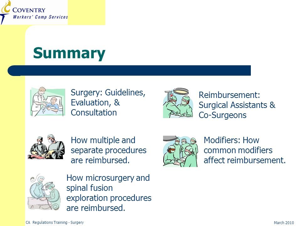 CA Regulations Training - Surgery March 2010 Summary Surgery: Guidelines, Evaluation, & Consultation How multiple and separate procedures are reimburs