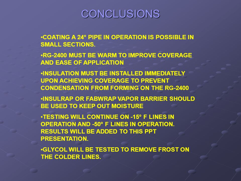 CONCLUSIONS COATING A 24° PIPE IN OPERATION IS POSSIBLE IN SMALL SECTIONS.