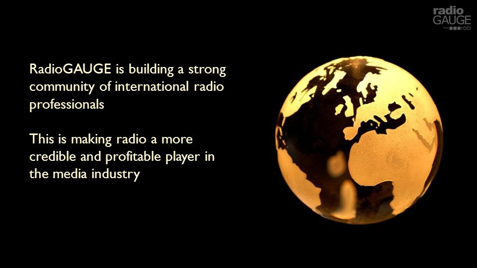 RadioGAUGE is building a strong community of international radio professionals This is making radio a more credible and profitable player in the media industry