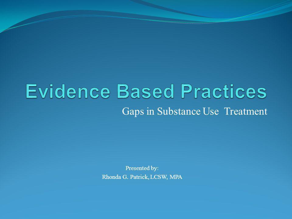 Gaps in Substance Use Treatment Presented by: Rhonda G. Patrick, LCSW, MPA