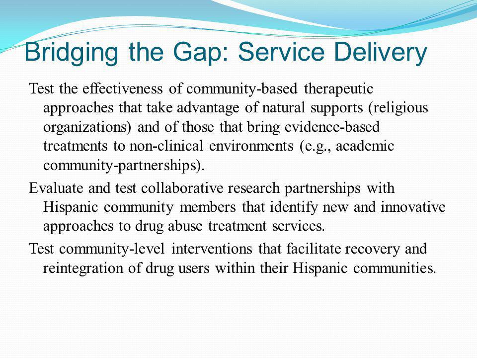 Bridging the Gap: Service Delivery Test the effectiveness of community-based therapeutic approaches that take advantage of natural supports (religious