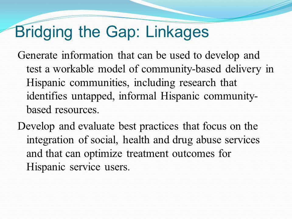 Bridging the Gap: Linkages Generate information that can be used to develop and test a workable model of community-based delivery in Hispanic communit