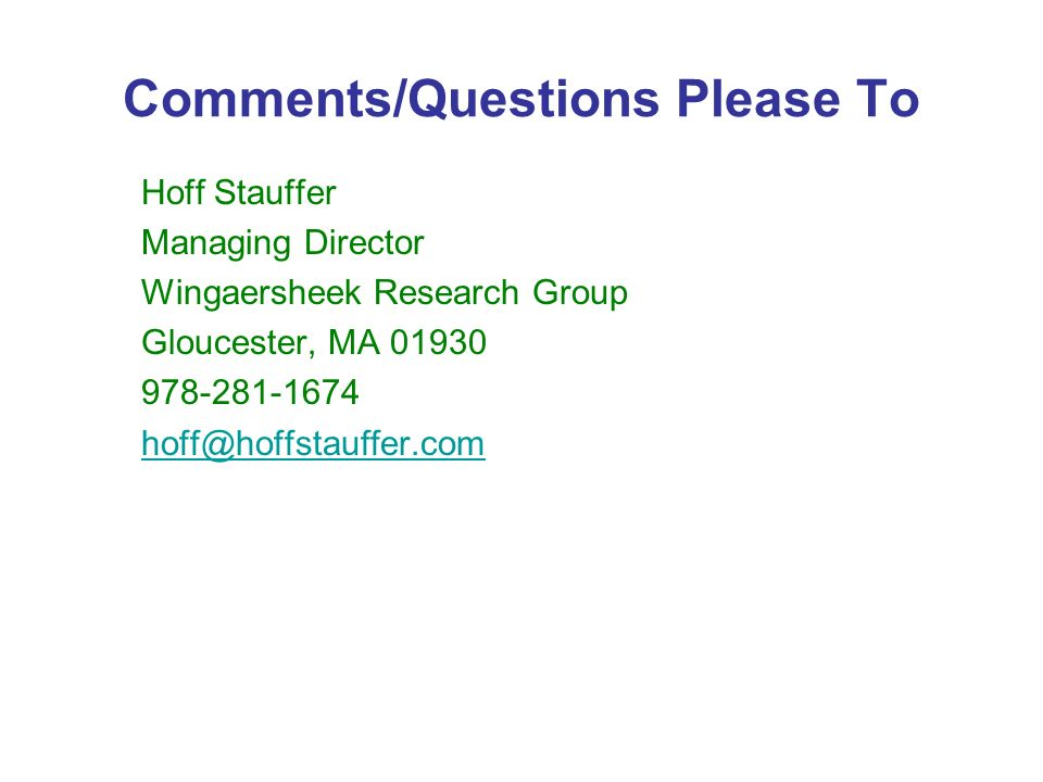 Comments/Questions Please To Hoff Stauffer Managing Director Wingaersheek Research Group Gloucester, MA