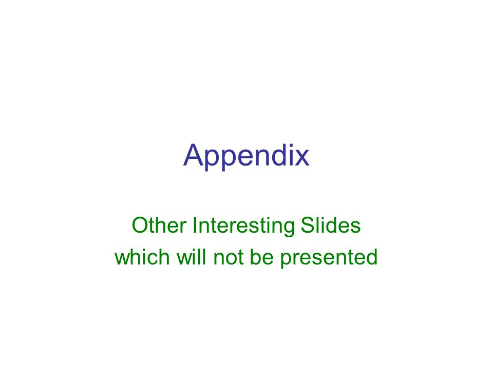 Appendix Other Interesting Slides which will not be presented
