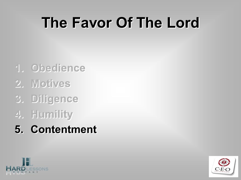 The Favor Of The Lord 1.Obedience 2.Motives 3.Diligence 4.Humility 5.Contentment 1.Obedience 2.Motives 3.Diligence 4.Humility 5.Contentment