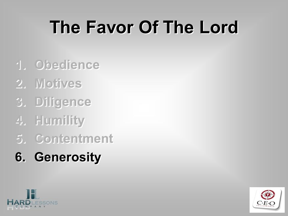The Favor Of The Lord 1.Obedience 2.Motives 3.Diligence 4.Humility 5.Contentment 6.Generosity 1.Obedience 2.Motives 3.Diligence 4.Humility 5.Contentme