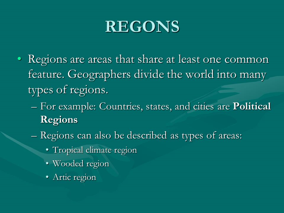 REGONS Regions are areas that share at least one common feature. Geographers divide the world into many types of regions.Regions are areas that share