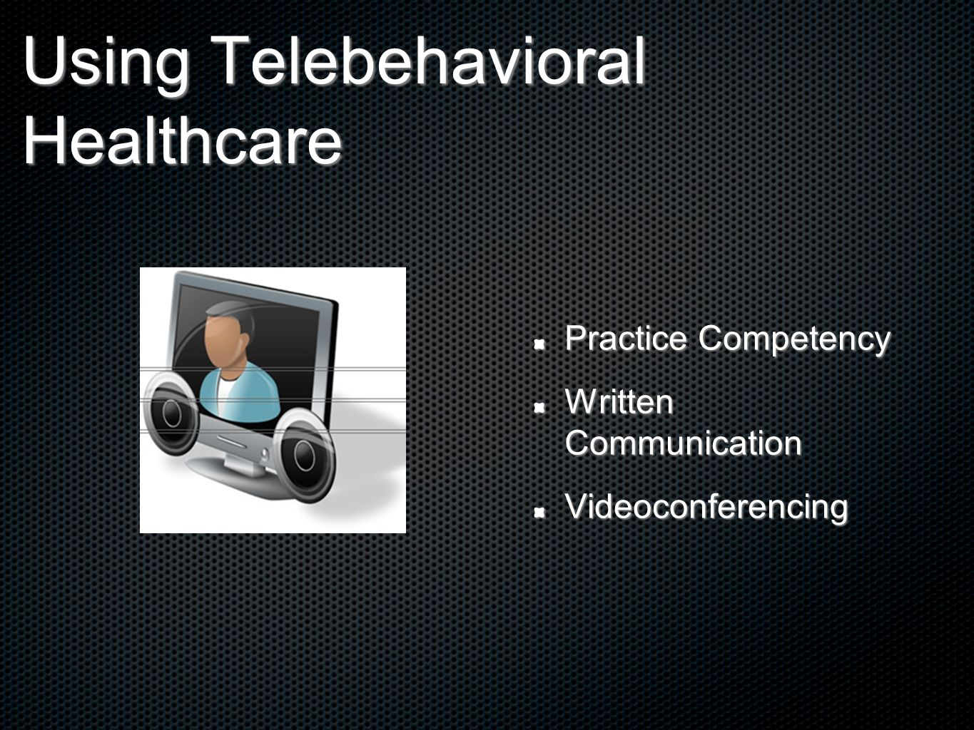 Using Telebehavioral Healthcare Practice Competency Written Communication Videoconferencing