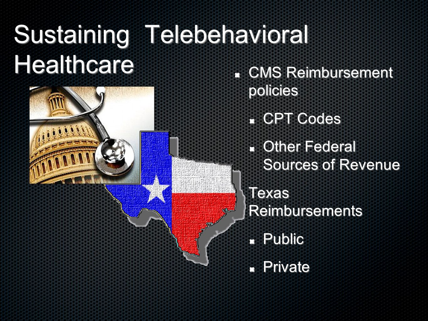 Sustaining Telebehavioral Healthcare CMS Reimbursement policies CPT Codes Other Federal Sources of Revenue Texas Reimbursements PublicPrivate