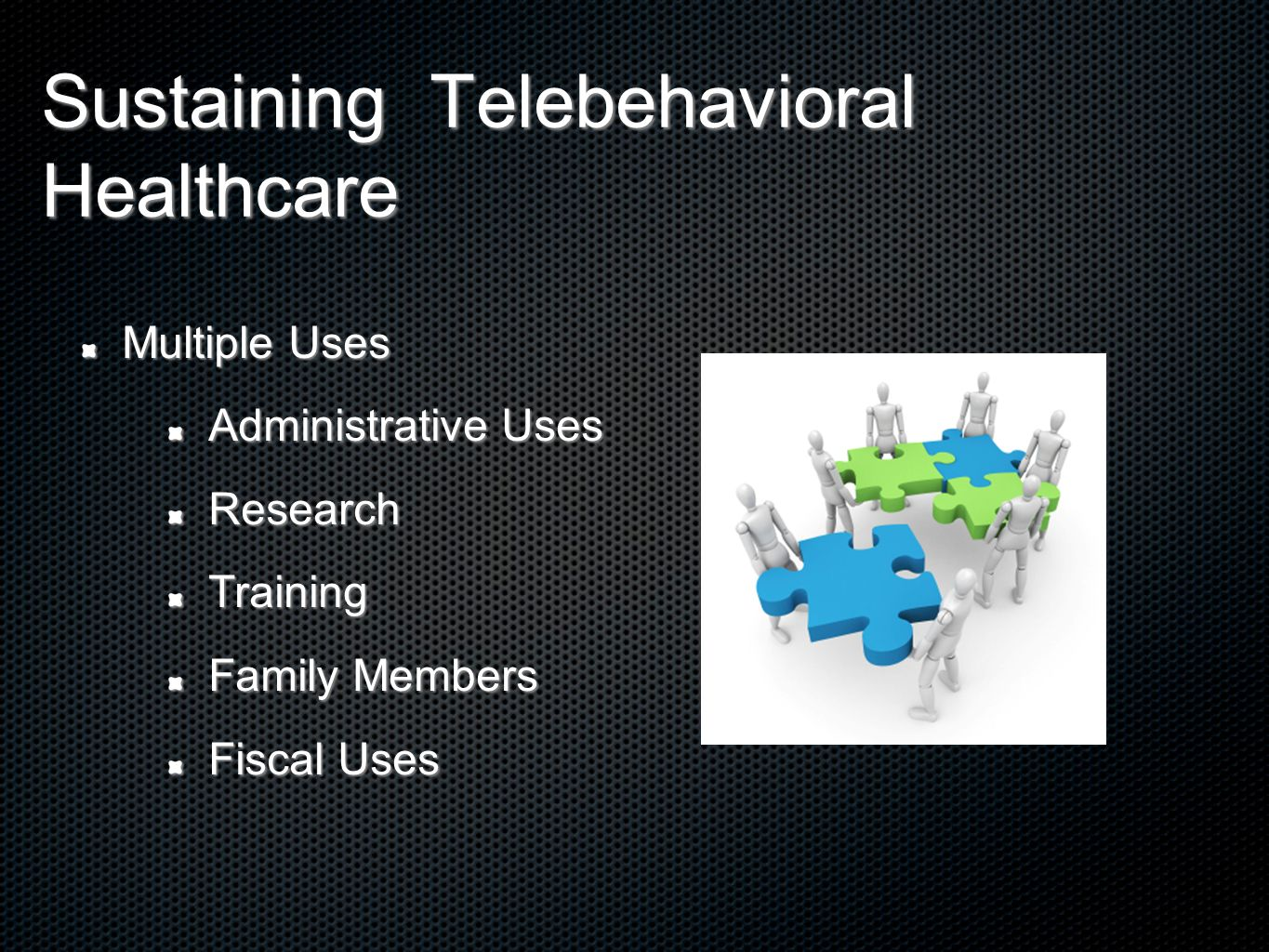 Sustaining Telebehavioral Healthcare Multiple Uses Administrative Uses ResearchTraining Family Members Fiscal Uses