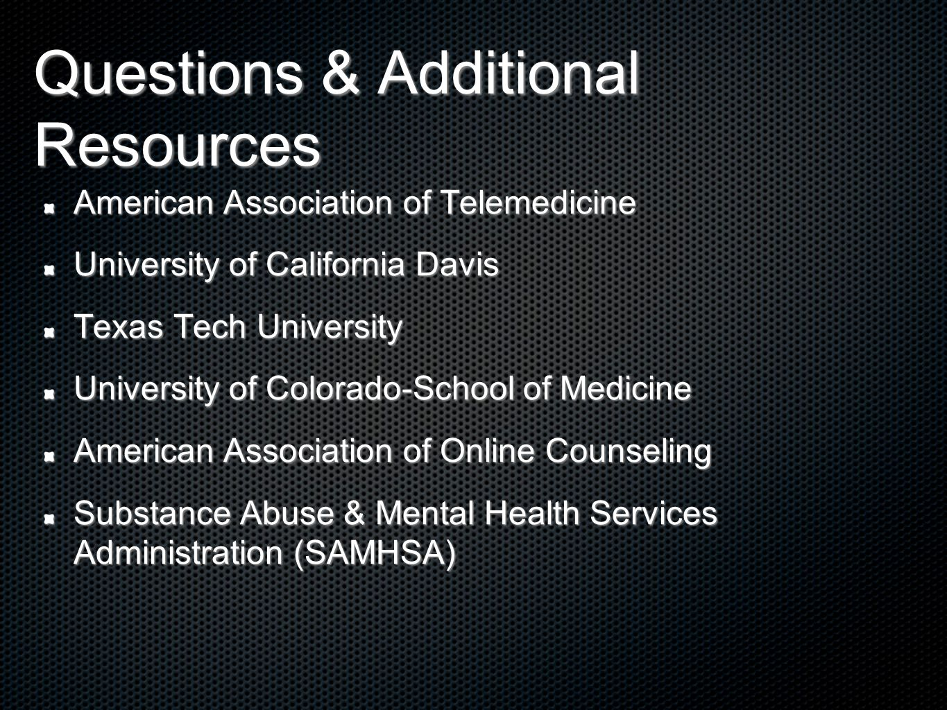 Questions & Additional Resources American Association of Telemedicine University of California Davis Texas Tech University University of Colorado-Scho