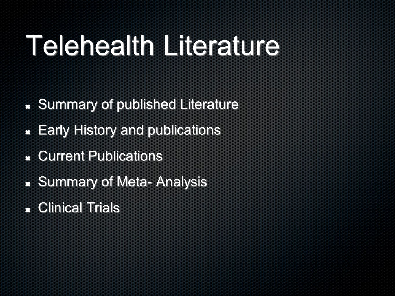 Telehealth Literature Summary of published Literature Early History and publications Current Publications Summary of Meta- Analysis Clinical Trials