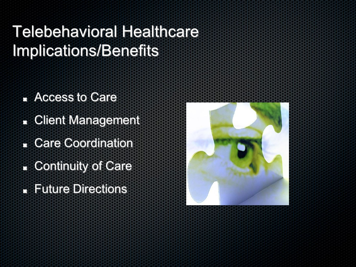 Telebehavioral Healthcare Implications/Benefits Access to Care Client Management Care Coordination Continuity of Care Future Directions