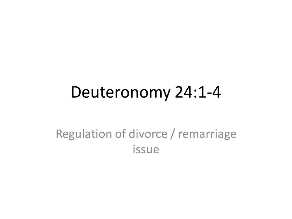 Deuteronomy 24:1-4 Regulation of divorce / remarriage issue