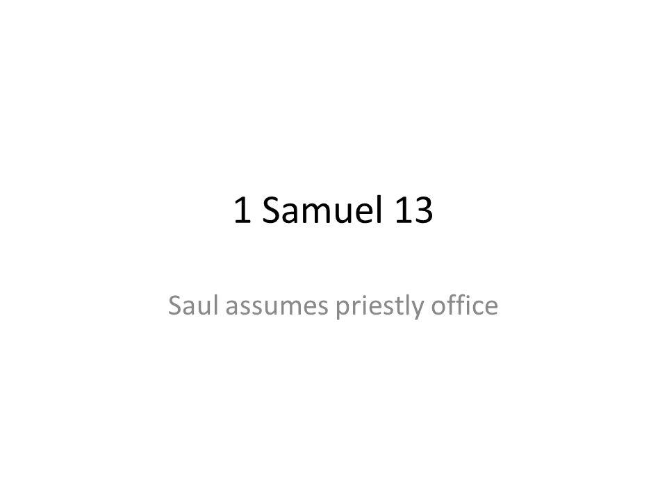 1 Samuel 13 Saul assumes priestly office