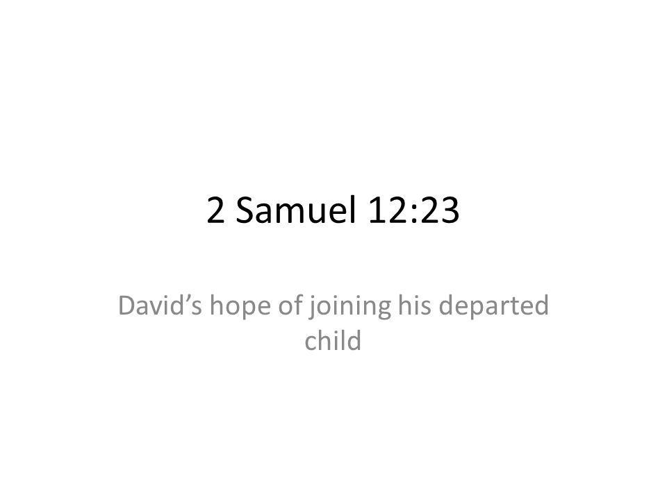 2 Samuel 12:23 Davids hope of joining his departed child