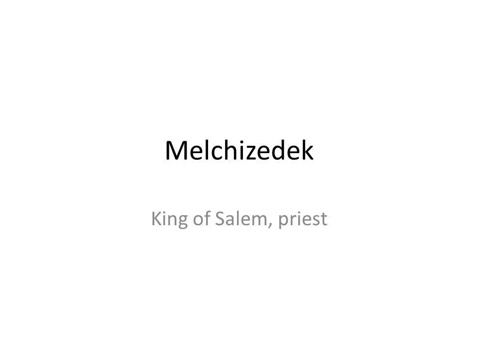 Melchizedek King of Salem, priest