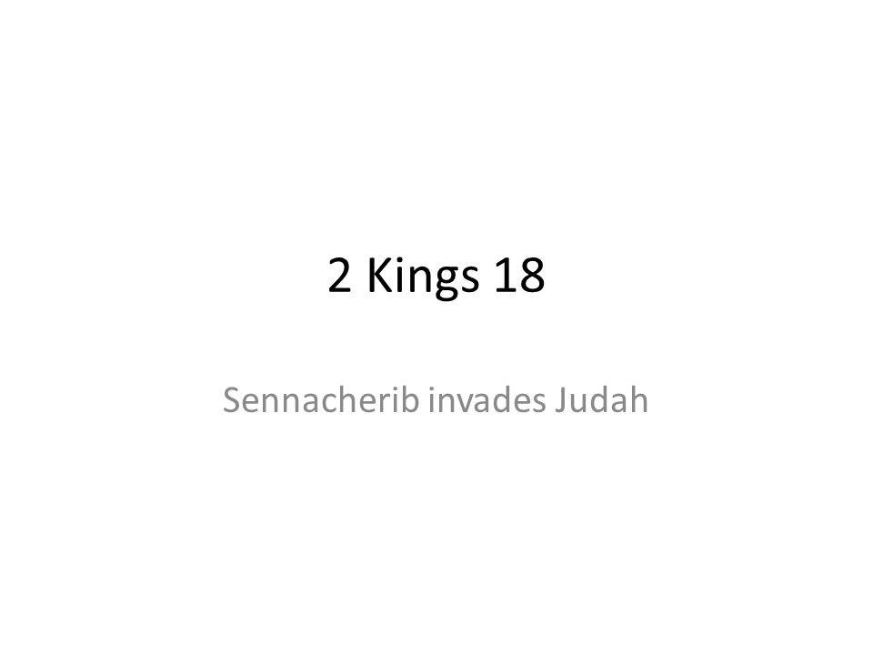 2 Kings 18 Sennacherib invades Judah