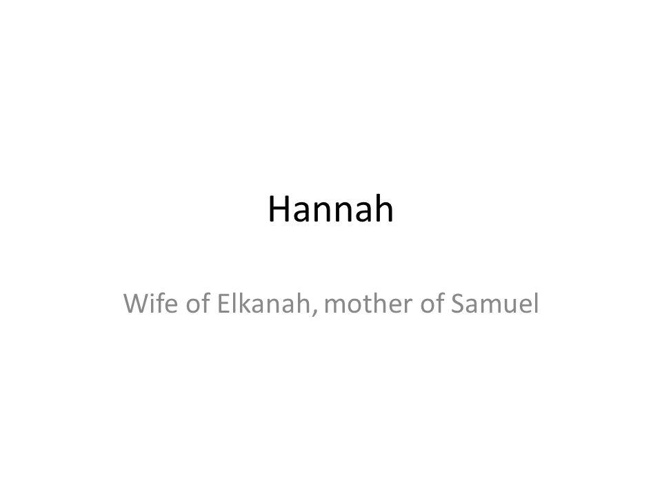 Hannah Wife of Elkanah, mother of Samuel