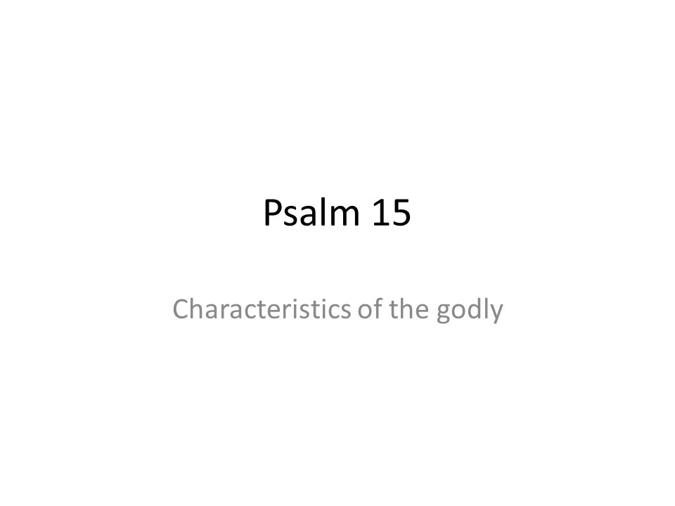 Psalm 15 Characteristics of the godly