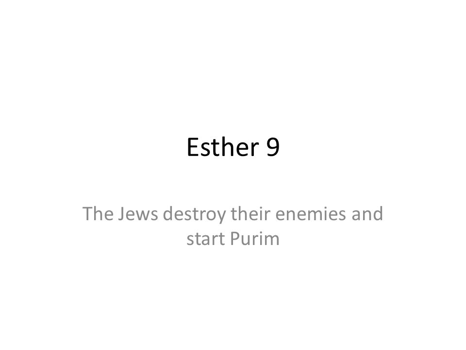 Esther 9 The Jews destroy their enemies and start Purim