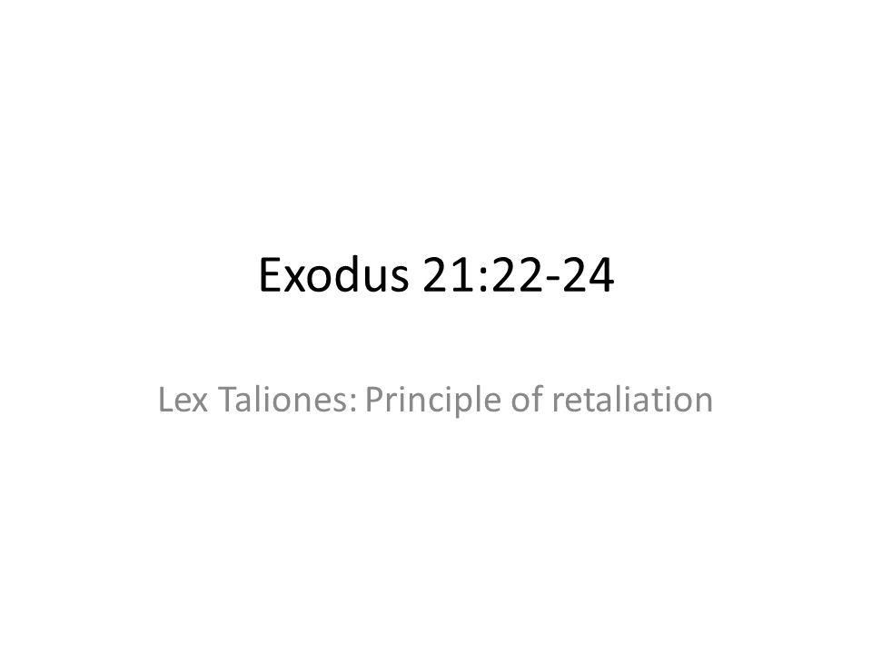 Exodus 21:22-24 Lex Taliones: Principle of retaliation