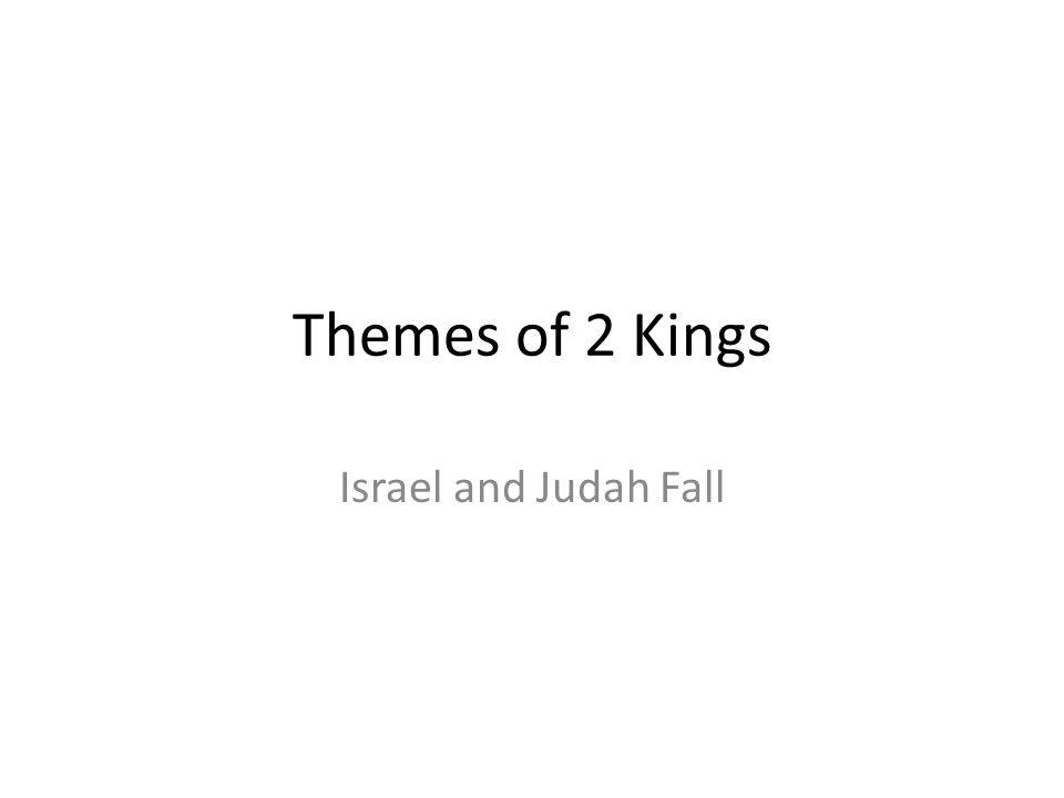 Themes of 2 Kings Israel and Judah Fall