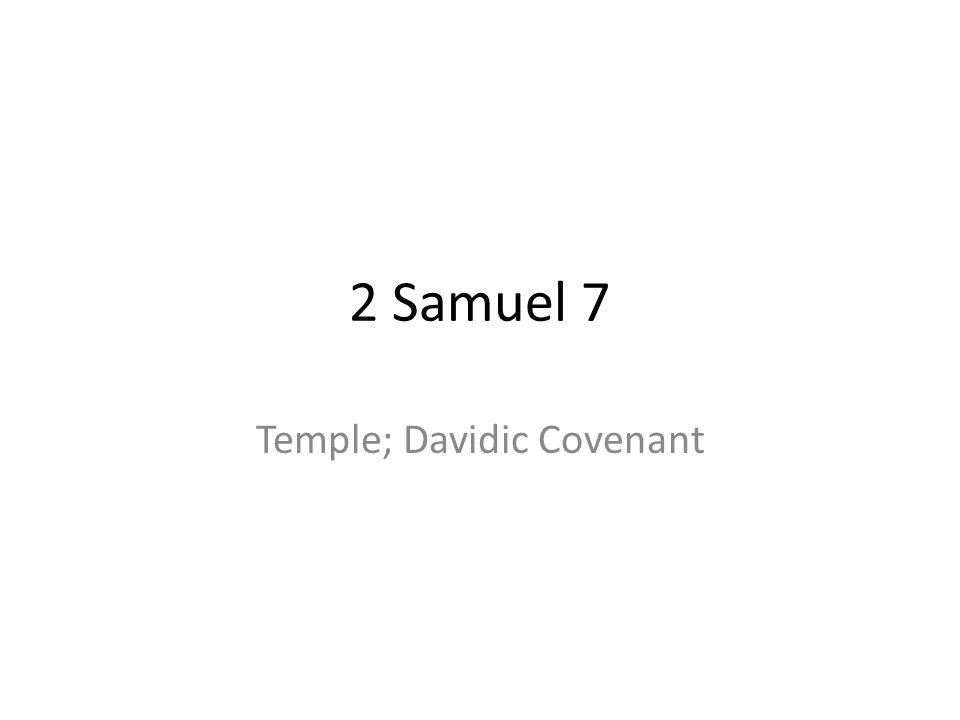 2 Samuel 7 Temple; Davidic Covenant