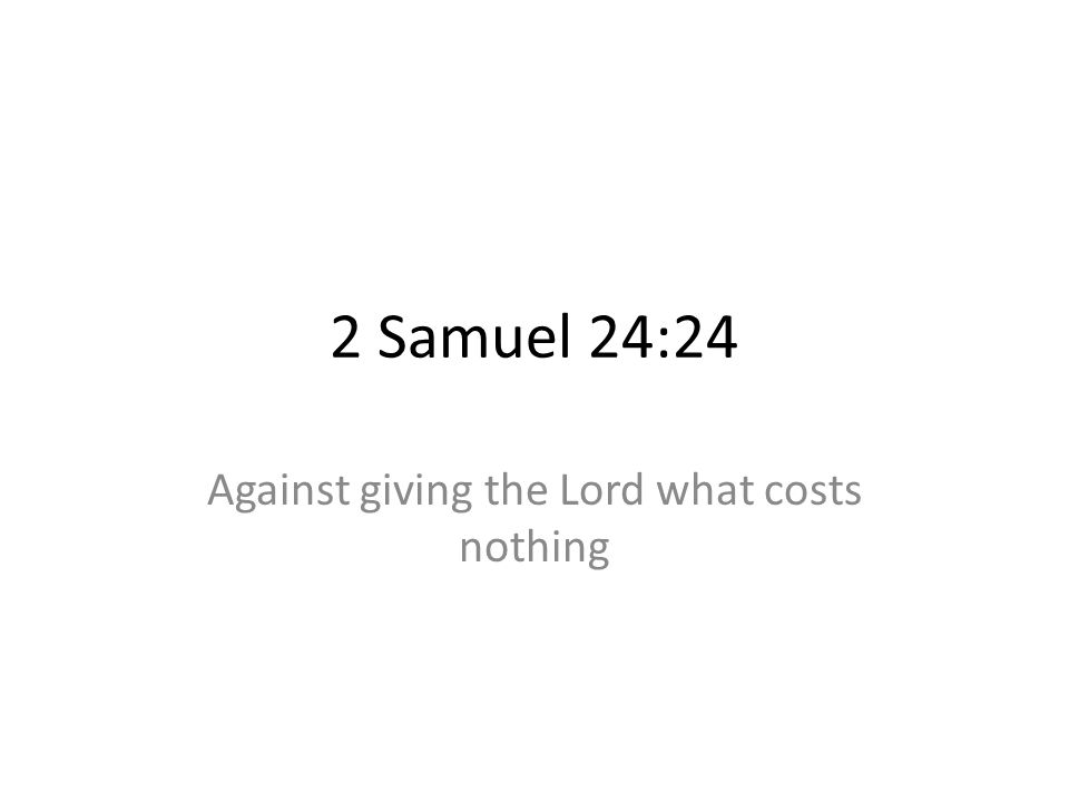 2 Samuel 24:24 Against giving the Lord what costs nothing