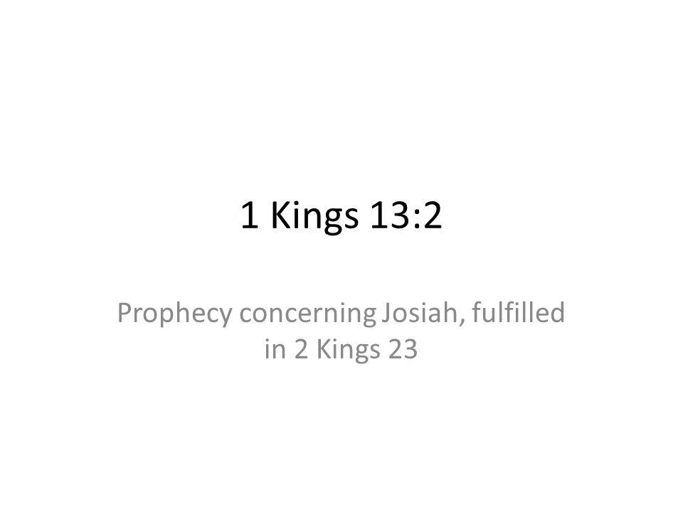 1 Kings 13:2 Prophecy concerning Josiah, fulfilled in 2 Kings 23