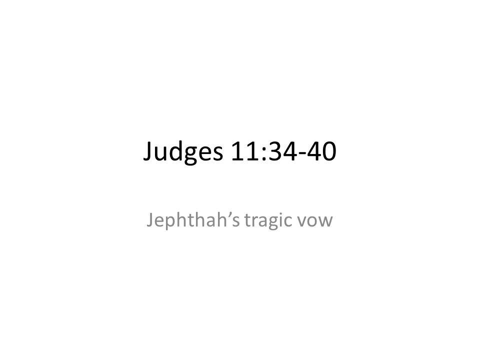 Judges 11:34-40 Jephthahs tragic vow