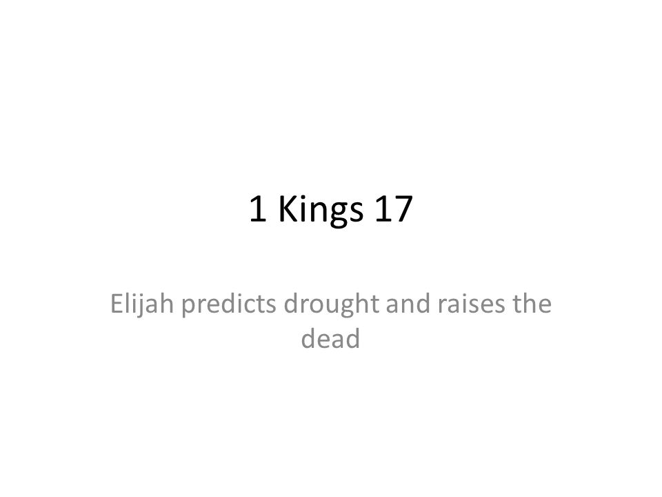 1 Kings 17 Elijah predicts drought and raises the dead