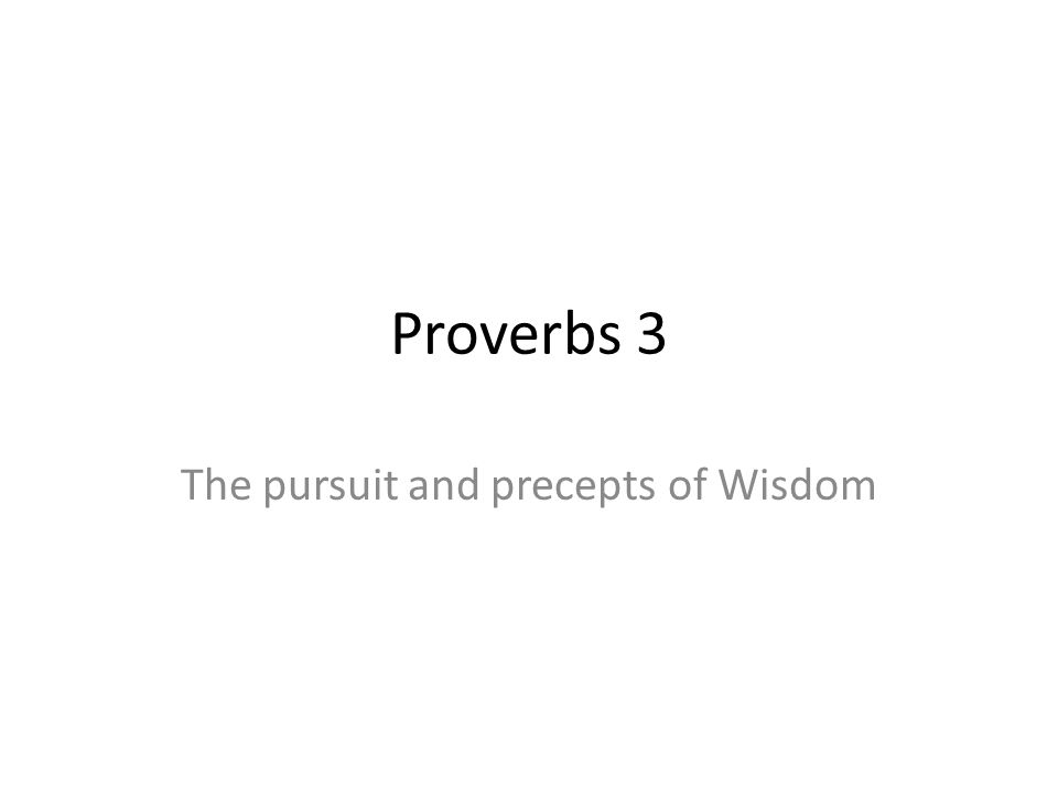 Proverbs 3 The pursuit and precepts of Wisdom