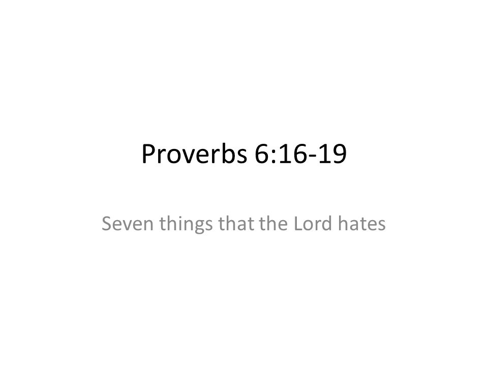 Proverbs 6:16-19 Seven things that the Lord hates