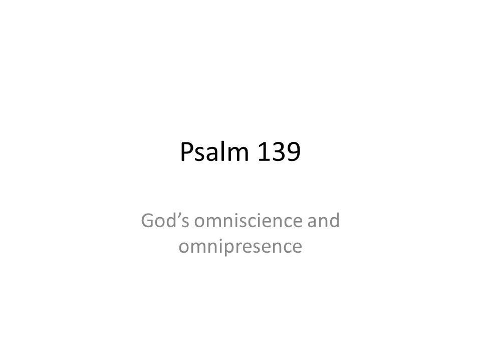 Psalm 139 Gods omniscience and omnipresence